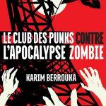 Le club des punks contre l'invasion zombie de Karim Berrouka
